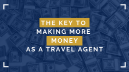 The Key to Making More Money as a Travel Agent