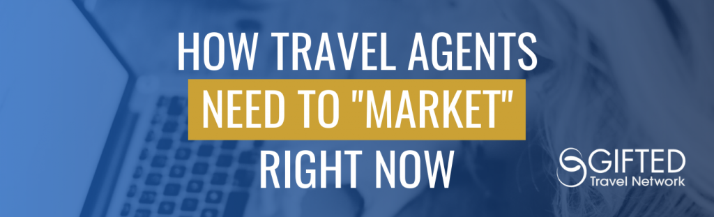 How Travel Agents Need to Market Right Now
