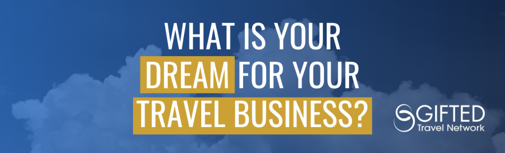 What is Your Dream for Your Travel Business?