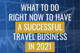 What to do Right Now to Have a Successful Travel Business in 2021