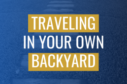 Traveling In Your Own Backyard