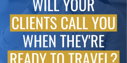 Will your clients call you when they're ready to travel?