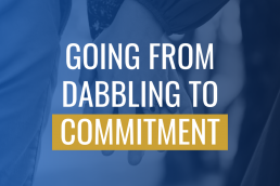 Going From Dabbling to Commitment