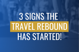 3 Signs the Travel Rebound has Started!