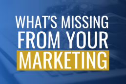 What's Missing From Your Marketing