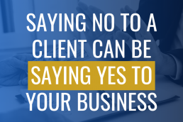 Saying No to a Client Can Be Saying Yes to Your Business