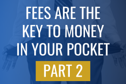 Fees are the Key to More Money in Your Pocket - Part 2