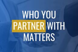 Who You Partner With Matters
