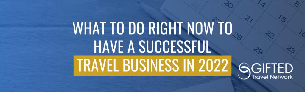What to do right now to have a successful travel business in 2022