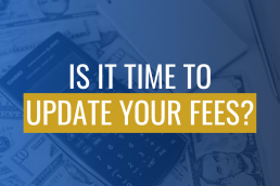 is it time to update your fees?